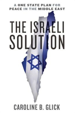 Glick – The Israeli Solution: A One-State Plan for Peace in the Middle East
